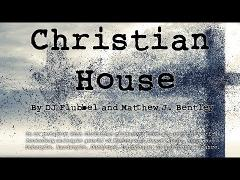 Christian House Trailer (DJ Flubbel and Matthew J. Bentley)